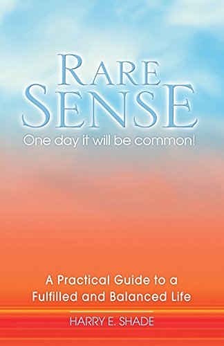 Rare Sense: One Day It Will Be Common: A Practical Guide to a Fulfilled & Balanced Life.