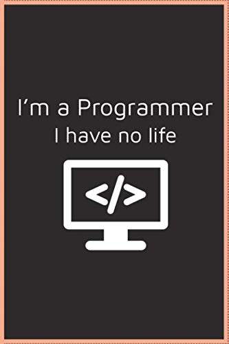 I'm a Programmer, Notebook for Computer Programmers & Developers, C/C++/Python/Java Programming Languages: A Notebook for Computer Programmers and developers 6×9 inches with 110 White pages