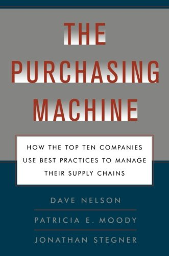 The Purchasing Machine: How the Top Ten Companies Use Best Practices to Ma (Ten Machine)