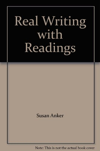 By Susan Anker: Real Writing with Readings: Paragraphs and Essays for College, Work, and Everyday Life Fifth (5th) Editi