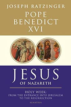 Jesus of Nazareth Part Two, Holy Week: From the Entrance Into Jerusalem To The Resurrection by [Benedict XVI, Pope]
