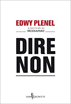 Dire non (NON FICTION) (French Edition) by [PLENEL, Edwy]