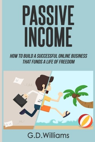 Download Passive Income: How To Build a Successful Online Business That Funds a Life of Freedom (Passive Income, Online Business, Financial Freedom) (Volume 1) pdf