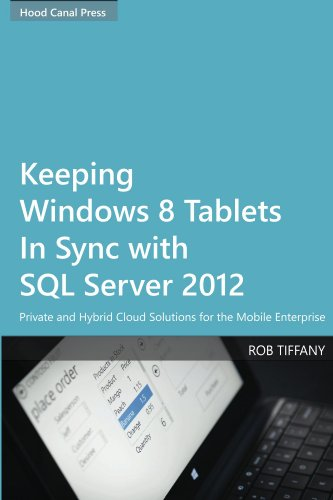 Keeping Windows 8 Tablets in Sync with SQL Server 2012: Private and Hybrid Cloud Solutions for the Mobile - Canales Rob