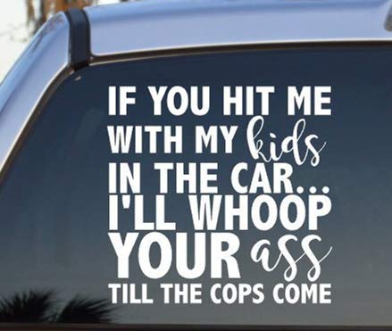YINGKAI If You Hit Me with My Kids in The Car I'll Whoop Your Ass Funny Quote Decor Car Decal Vinyl Wall Decal Sticker Vinyl Lettering Removable Decal for Car Window Decoration (White, 11x11 in)