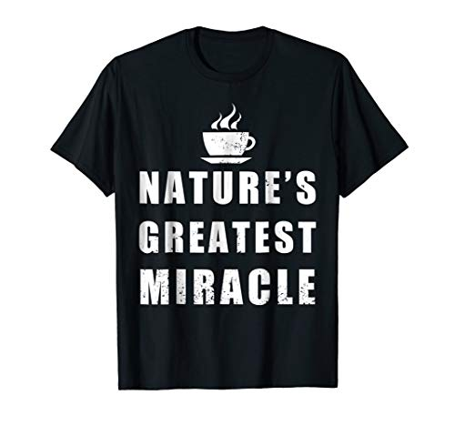 Price comparison product image Coffee is Natures Greatest Miracle Funny Novelty T Shirt