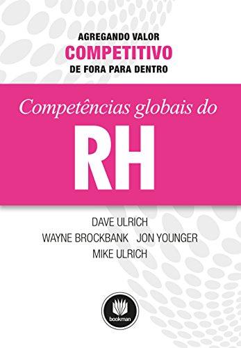 Competências Globais de RH: Agregando Valor Competitivo de Fora para Dentro (Portuguese Edition)