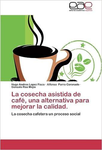 Amazon.com: La cosecha asistida de café, una alternativa ...