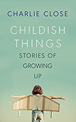 Childish Things: Stories of Growing Up