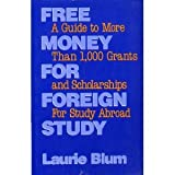 Free Money for Foreign Study, Laurie Blum, 0816027102
