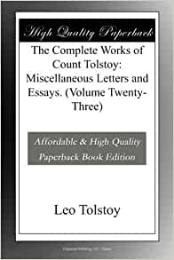 tolstoy essays Tolstoy was a skillful author, praised by almost every other novelist for his writing ability however, this was not the source of his success it was his compassionate view of the world that helped tolstoy create such a tremendous impact on our culture.