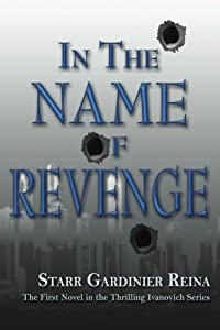 In the Name of Revenge: The First Novel in the Thrilling Ivanovich Series