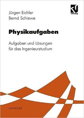 Physikaufgaben: Aufgaben und Lösungen für das Ingenieurstudium (uni-script)