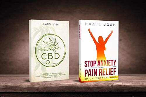 Stop Anxiety: Stop worring,start living and smile everyday-2 books in 1 (The Ultimate Way to Stop Anxiety and Panic Attacks & CBD Oil for Pain and and Anxiety Relief)