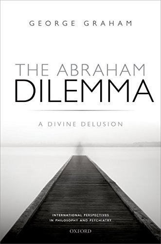 The Abraham Dilemma: A divine delusion (International Perspectives in Philosophy & Psychiatry) Pdf