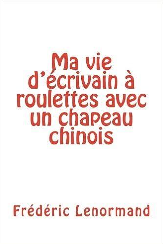 Book Ma vie d'??crivain ?? roulettes avec un chapeau chinois by Fr??d??ric Lenormand (2015-05-16)