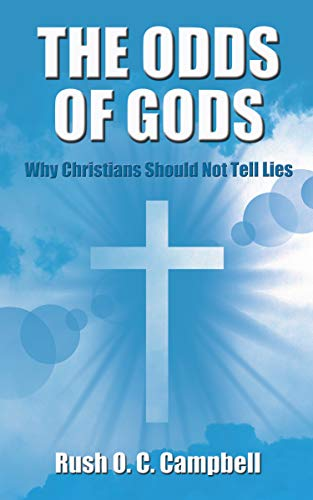 THE ODDS OF GODS: Why Christians Should Not Tell Lies by [Campbell, Rush O. C. ]