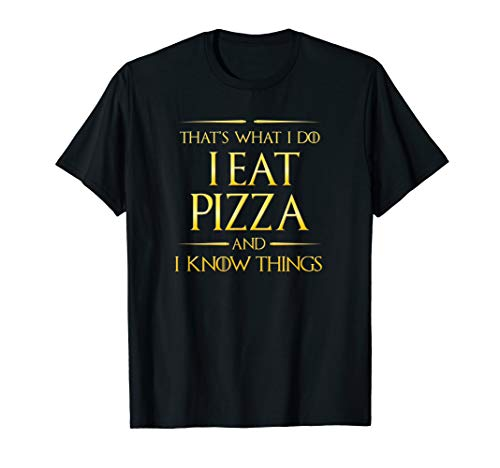 That's What I Do I Eat Pizza And I Know Things T-Shirt ()