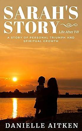 Sarah's Story Life after IVF