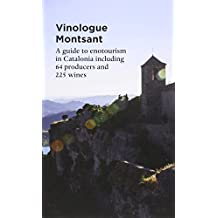 Vinologue Montsant: A Regional Guide to Enotourism in Catalonia Including 64 Cellars and 225 Wines