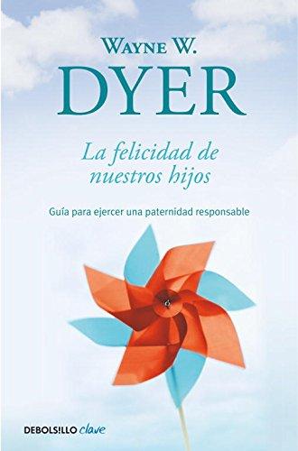 La felicidad de nuestros hijos: Guía para ejercer una paternidad responsable (CLAVE) Libro de bolsillo – 31 mar 2011 Wayne Dyer DEBOLSILLO 8499089887 Parenting - General