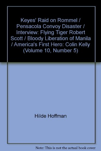 Keyes' Raid on Rommel / Pensacola Convoy Disaster / Interview: Flying Tiger Robert Scott / Bloody Liberation of Manila / America's First Hero: Colin Kelly (Volume 10, Number 5)
