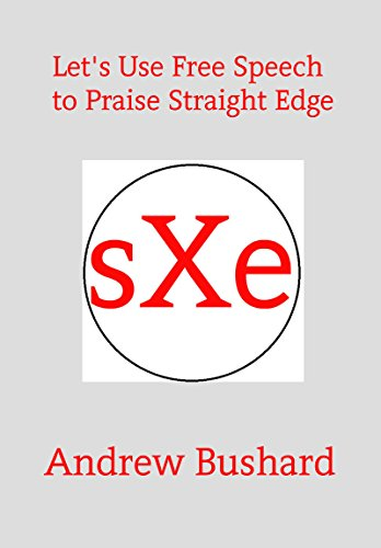 Let's Use Free Speech to Praise Straight Edge - Kindle