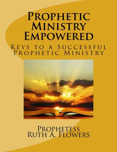 - Prophetic Ministry Empowered: Keys to a Successful Prophetic Ministry