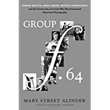 Group f.64: Edward Weston, Ansel Adams, Imogen Cunningham, and the Community of Artists Who Revolutionized American Photography by Mary Street Alinder (2015-01-01)