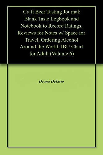 Craft Beer Tasting Journal: Blank Taste Logbook and Notebook to Record Ratings, Reviews for Notes w/ Space for Travel, Ordering Alcohol Around the World, IBU Chart for Adult (Volume 6) (Passport Whisky)