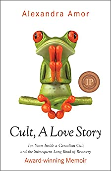 Cult A Love Story: Ten Years Inside a Canadian Cult and the Subsequent Long Road of Recovery by [Amor, Alexandra]
