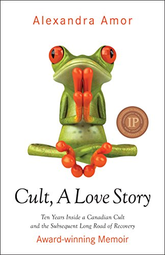 Cult, A Love Story: Ten Years Inside a Canadian Cult and the Subsequent Long Road of Recovery