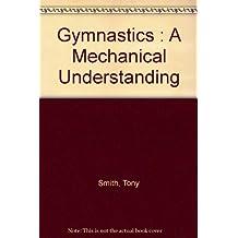 Gymnastics: A Mechanical Understanding