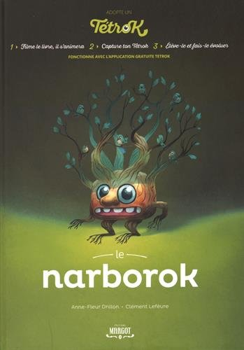 Adopte un Tetrok : Le Narborok Relié – 6 novembre 2015 Anne-Fleur Drillon Clément Lefèvre MARGOT EDITIONS B010N3JLAS