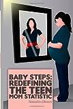 Baby Steps: Redefining the Teen Mom Statistic, Natasha Olivera, 1481218263
