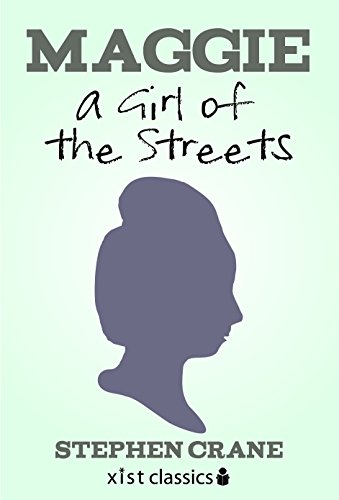 Maggie: A Girl of the Streets (Xist Classics) (Maggie A Girl Of The Streets Naturalism)