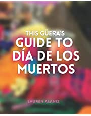 This Guera's Guide to Dia de los Muertos: An Introduction to the Holiday and Assistance on Setting up the Altar