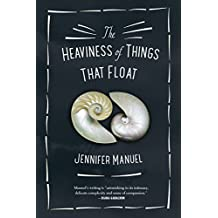 The Heaviness of Things That Float by Jennifer Manuel (April 02,2016)