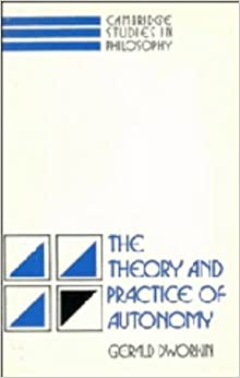 The Theory and Practice of Autonomy (Cambridge Studies in Philosophy) by Gerald Dworkin (1988-08-26)