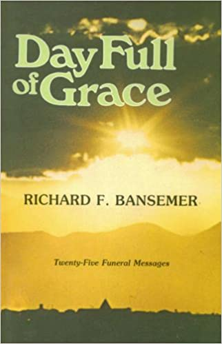 day full of grace twenty five funeral messages richard f bansemer