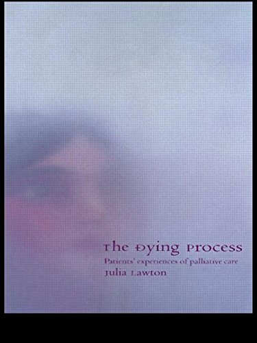 The Dying Process: Patients' Experiences of Palliative Care by Julia Lawton