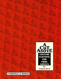 (A CUT ABOVE: Couture Clothing for Fibre Artists by Virginia West)