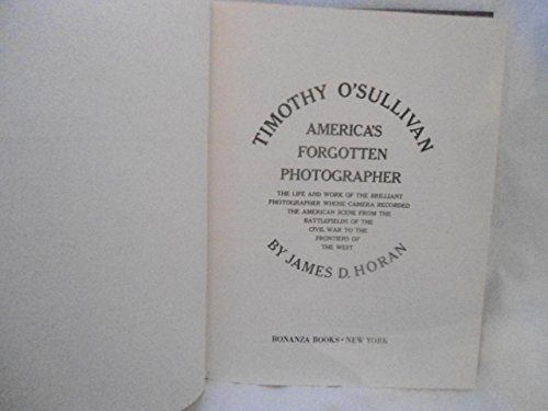 Timothy O'Sullivan, America's forgotten photographer;: The life and work of the brilliant photographer whose camera recorded the American scene from ... the Civil War to the frontiers of the West,