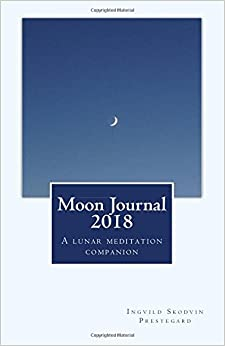 Moon Journal 2018: A lunar meditation companion