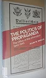 The Politics of Propaganda: The Office of War Information, 1942-1945 (Yale Historical Publications : Miscellany, 118)