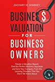 img - for Business Valuation for Business Owners: Master a Valuation Report, Find the Perfect Business Appraiser and Save Your Company from the Looming Disasters That You Don't Yet Know About book / textbook / text book