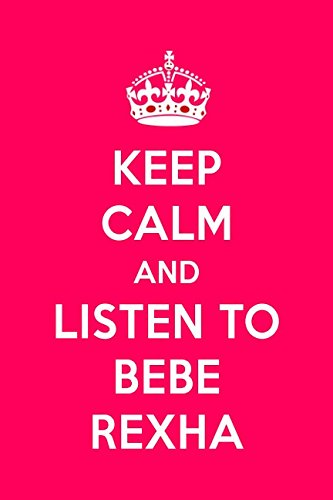 Keep Calm And Listen To Bebe Rexha: Bebe Rexha Designer ()