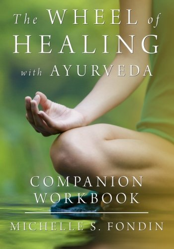 The Wheel of Healing with Ayurveda Companion Workbook (Volume 1)