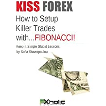 KISS FOREX : How to Setup Killer Trades with.FIBONACCI! | Keep It Simple Stupid Lessons (FXHOLIC Book 4)