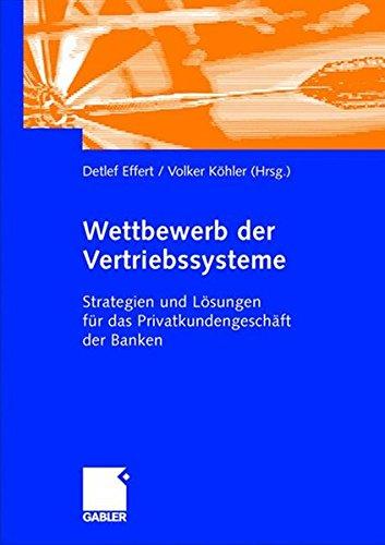 Wettbewerb der Vertriebssysteme: Strategien und Lösungen für das Privatkundengeschäft der Banken Gebundenes Buch – 15. September 2004 Detlef Effert Volker Köhler Gabler Verlag 3409125388